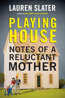 "05book""Playing House: Notes of a Reluctant Mother"" by Lauren Slater."